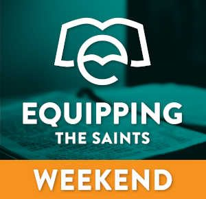 Equipping the Saints - Weekend